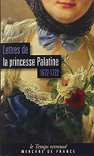 Lettres de Madame la duchesse d'Orléans née Princesse Palatine : 1672-1722, Palatine, Charlotte-Elisabeth
