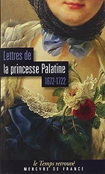 Lettres de la princesse Palatine (1672-1722) par Bavière