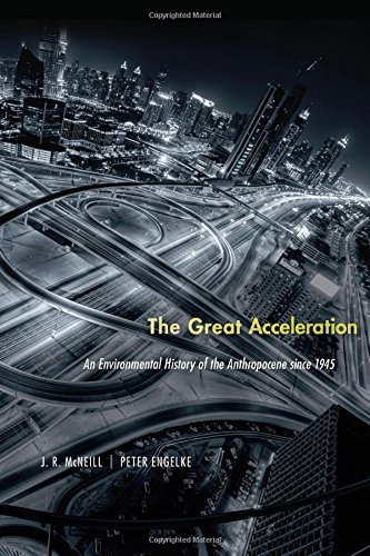 The Great Acceleration: An Environmental History of the Anthropocene since 1945
