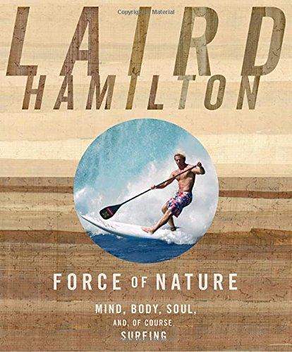 Force of Nature: Mind, Body, Soul (And, of Course, Surfing)