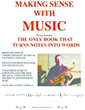 MAKING SENSE WITH MUSIC:The Only Book That Turns Notes Into Words.