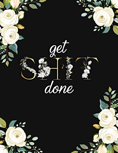 Get Shit Done: Cute Black & Gold Floral Daily Weekly Monthly 2019-2020 Planner Organizer. Nifty Two Year Motivational Agenda Schedule...
