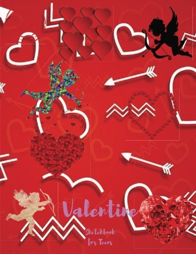 "Valentine Sketchbook for Teens: Blank Paper for Drawing, Doodling or Sketching 100 Large Blank Pages (8.5""x11"") for Sketching, inspiring, Drawing ... imagination.(SketchBook for Teens) (Volume 2)"