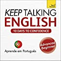 Keep Talking English - Ten Days to Confidence: Learn in Portuguese Audiobook by Rebecca Klevberg Moeller Narrated by  Teach Yourself Languages