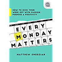 Every Monday Matters: How to Kick Your Week Off with Passion, Purpose, and Positivity (Ignite Reads) (English Edition)