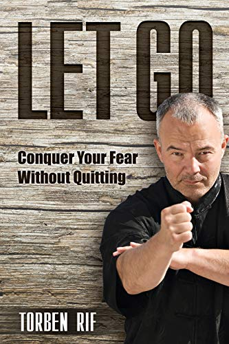 Let Go: Conquer Your Fear Without Quitting