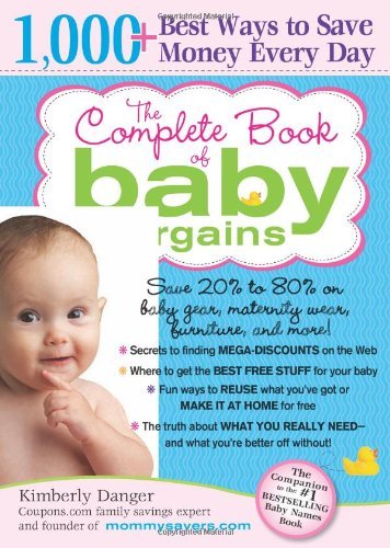 The Complete Book of Baby Bargains: 1,000+ Best Ways to Save Money Every Day