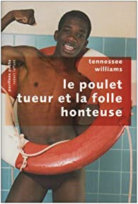 Le poulet tueur et la folle honteuse par Tennessee Williams
