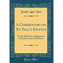 A Commentary on St. Paul's Epistle: To the Ephesians, Philippians, Colossians and to Philemon (Classic Reprint)