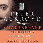 Shakespeare: The Biography, Aspiring Spirit: From Stratford to London, Volume I | Peter Ackroyd
