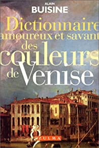 Dictionnaire amoureux et savant des couleurs de Venise par Alain Buisine