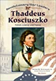 Thaddeus Kosciuszko: Polish General and Patriot (Revolutionary War Leaders)