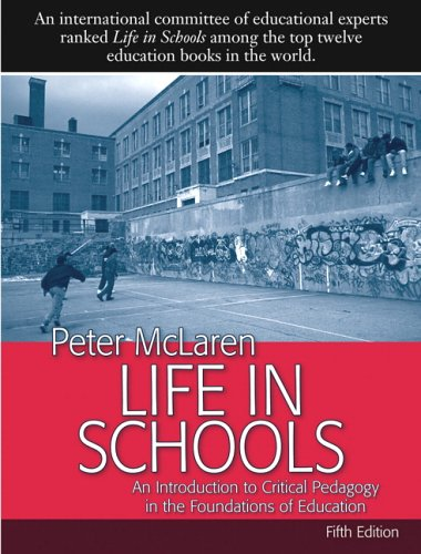 Life in Schools: An Introduction to Critical Pedagogy in the Foundations of Education (5th Edition)