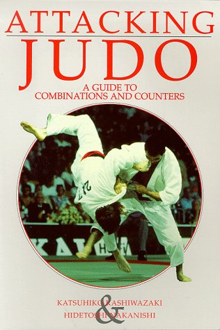 Attacking Judo: A Guide to Combinations and Counters (Special interest)