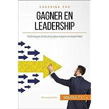 Gagner en leadership: Techniques et astuces pour inspirer et rassembler (Coaching pro t. 18) (French Edition)