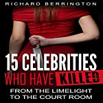 15 Celebrities Who Have Killed: From the Limelight to the Court Room | Richard Berrington