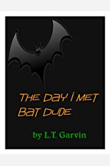 The Day I Met the Bat Dude Kindle Edition