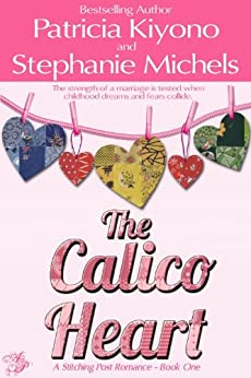 The Calico Heart (The Stitching Post Romances Book 1) by [Kiyono, Patricia, Michels, Stephanie]