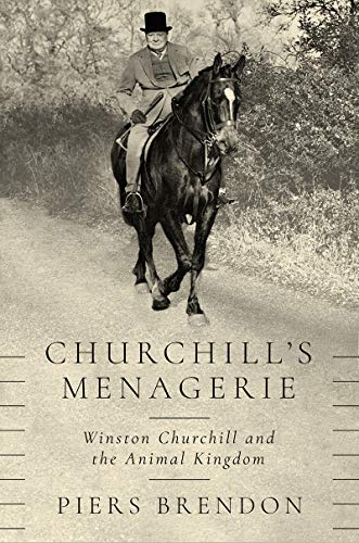 Churchill's Menagerie: Winston Churchill and the Animal Kingdom
