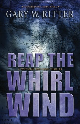 Download Reap the Whirlwind: A Dystopian End-Times Thriller (The Whirlwind Series) (Volume 2) PDF