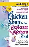 chicken soup for recovery - Chicken Soup for the Expectant Mother's Soul: Stories to Inspire and Warm the Hearts of Soon-to-be Mothers (Chicken Soup for the Soul)