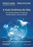 A Visão Sistêmica da Vida: Uma Concepção Unificada E Suas Implicações Filosóficas, Políticas, Sociais E Econômicas