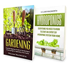Hydroponics: From Beginner to Expert -  Homegrown Organic Gardening Double Book Bundle - Ultimate Guide to Hydroponics & Organic Vegetable Gardening For ... Aquaponics, Horticulture, Homesteading)