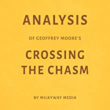 Analysis of Geoffrey Moore's Crossing the Chasm Audiobook by  Milkyway Media Narrated by Dwight Equitz