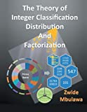 The Theory of Integer Classification, Distribution and Factorization, Zwide Mbulawa, 1483630862