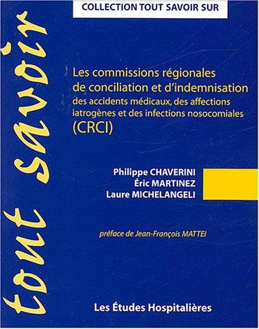 Les commissions régionales de conciliation et d'indemnisation des accidents médicaux, des affections iatrogènes et des infections nosocomiales (CRCI)