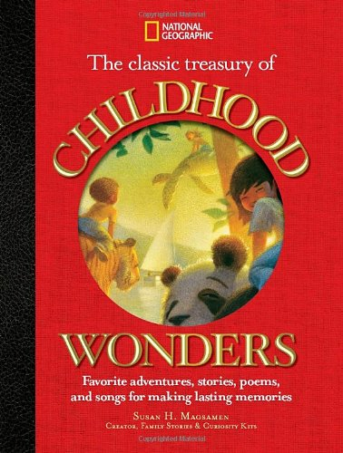 The Classic Treasury of Childhood Wonders: Favorite Adventures, Stories, Poems, and Songs for Making Lasting Memories