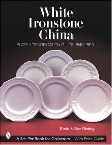 White Ironstone China: Plate Identification Guide 1840-1890 (Schiffer Book for Collectors) - Antique Collector Plates