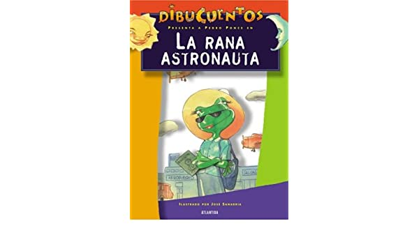 La Rana Astronauta (Spanish Edition): Pedro Ponce ...