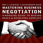 Mastering Business Negotiation: A Working Guide to Making Deals and Resolving Conflict   Roy J. Lewicki,Alexander Hiam