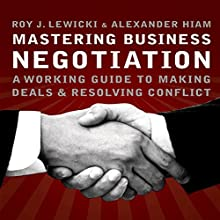 Mastering Business Negotiation: A Working Guide to Making Deals and Resolving Conflict Audiobook by Roy J. Lewicki, Alexander Hiam Narrated by Tim Andres Pabon