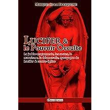 Lucifer et le Pouvoir Occulte: La judéo-maçonnerie, les sectes, le marxisme, la démocratie : synagogue de Lucifer & contre-église (French Edition)