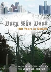 Bury The Dead: 100 Years in Detroit