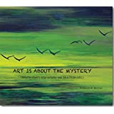 Art Is About The Mystery (Maybe that's why artists can be a little odd.)