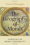 "Owen Flanagan, ""The Geography of Morals: Varieties of Moral Possibility"" (Oxford UP, 2017)"