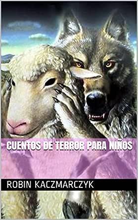 Cuentos De Terror Para Niños Spanish Edition Ebook Kaczmarczyk Robin Kindle Store