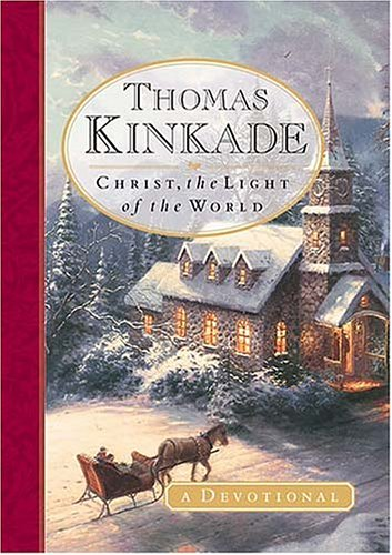 Christ, the Light of the World: A Devotional by Thomas Kinkade, Anne Christian Buchanan, Debra Klingsporn