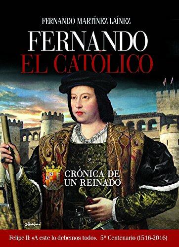 Descargar Libro Fernando El Católico: Crónica De Un Reinado Fernando Martínez Laínez
