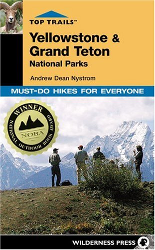 Top Trails Yellowstone & Grand Teton National Parks: Must-Do Hikes for Everyone (Top Trails: Must-Do Hikes)