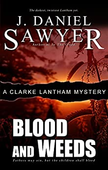 Blood and Weeds (The Clarke Lantham Mysteries Book 7) by [Sawyer, J. Daniel]
