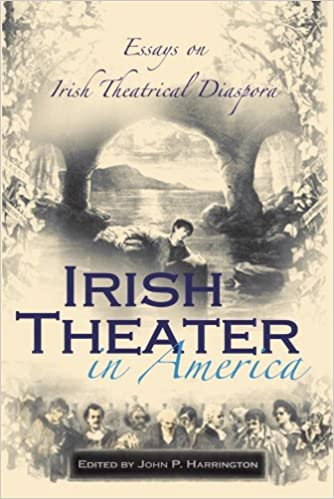 Irish Theater in America: Essays on Irish Theatrical Diaspora