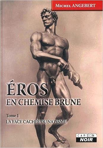 Amazon Fr Eros En Chemise Brune La Face Cachee Du Nazisme Angebert Michel Livres