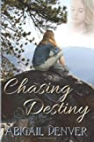 Chasing Destiny, Abigail Denver, 1484161858