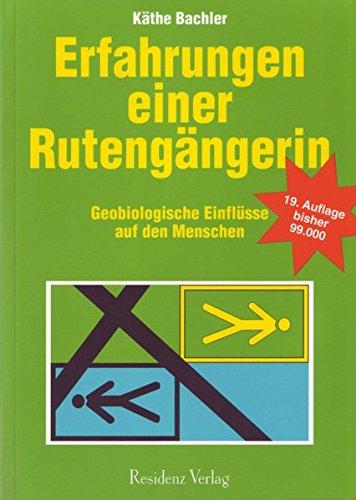 Erfahrungen einer Rutengängerin: Geobiologische Einflüsse auf den Menschen Taschenbuch – 1. August 2012 Käthe Bachler Residenz 3701730350 Grenzwissenschaften