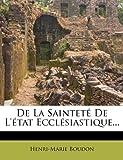 De la Sainteté de l'État Ecclésiastique..., Henri Marie Boudon, 1247633136