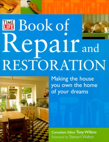Time-Life Book of Repair and Restoration: Making the House You Own the Home of Your Dreams